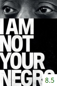 Poster for I Am Not Your Negro with an average rating of 8.5.